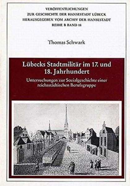 Lübecks Stadtmilitär im 17. und 18. Jahrhundert