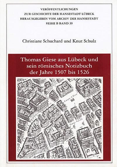 Thomas Giese aus Lübeck und sein römisches Notizbuch der Jahre 1507 bis 1526