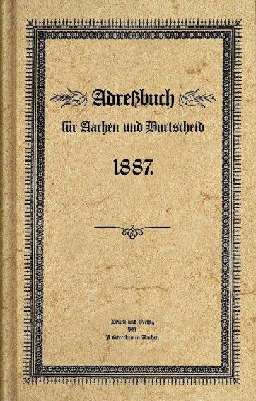 Adreßbuch für Aachen und Burtscheid 1887 (Reprint)