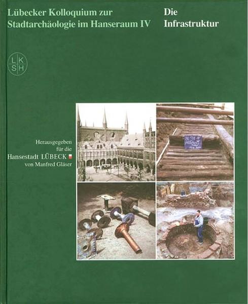 Lübecker Kolloquium zur Stadtarchäologie im Hanseraum Band IV. Die Infrastruktur
