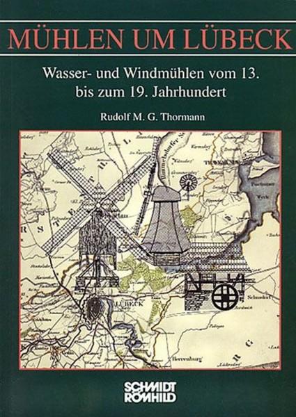 Mühlen um Lübeck I. Wasser- und Windmühlen vom 13. bis zum 19. Jahrhundert
