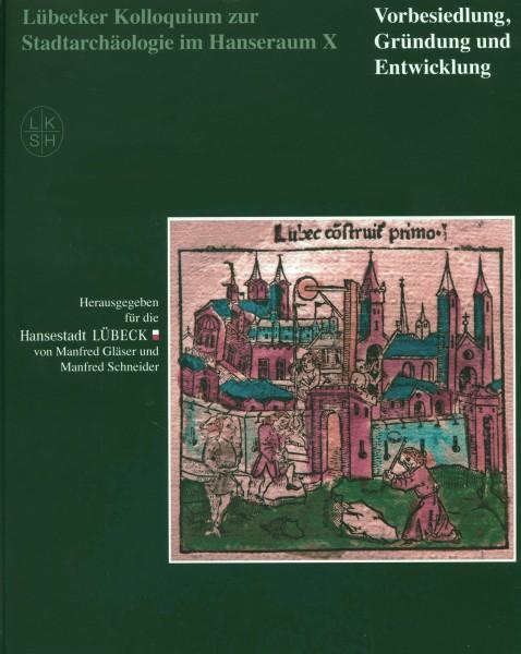 Lübecker Kolloquium zur Stadtarchäologie im Hanseraum X. Vorbesiedlung, Gründung und Entwicklung