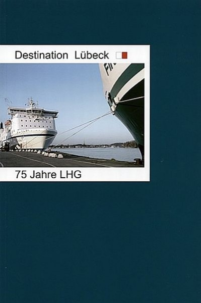 Destination Lübeck. 75 Jahre LHG