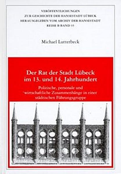 Der Rat der Stadt Lübeck im 13. und 14. Jahrhundert