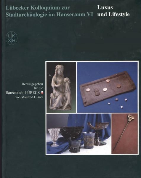 Lübecker Kolloquium zur Stadtarchäologie im Hanseraum Band VI. Luxus und Lifestyle