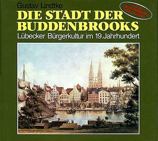Die Stadt der Buddenbrooks. Lübecker Bürgerkultur im 19. Jahrhundert
