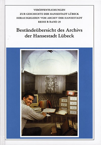 Beständeübersicht des Archivs der Hansestadt Lübeck 2.überarbeitete u.ergänzte Auflage