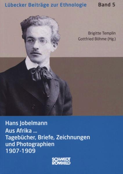 Hans Jobelmann - Aus Afrika... Tagebücher, Briefe, Zeichnungen und Photographien 1907-1909