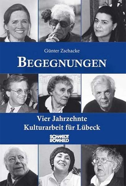 Begegnungen. Vier Jahrzehnte Kulturarbeit für Lübeck