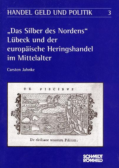 """""""Das Silber des Nordens"""". Lübeck und der europäische Heringshandel im Mittelalter"""