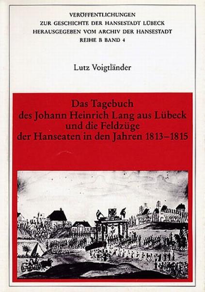 Das Tagebuch des Johann Heinrich Lang aus Lübeck und die Feldzüge der Hanseaten in den Jahren 1813-1