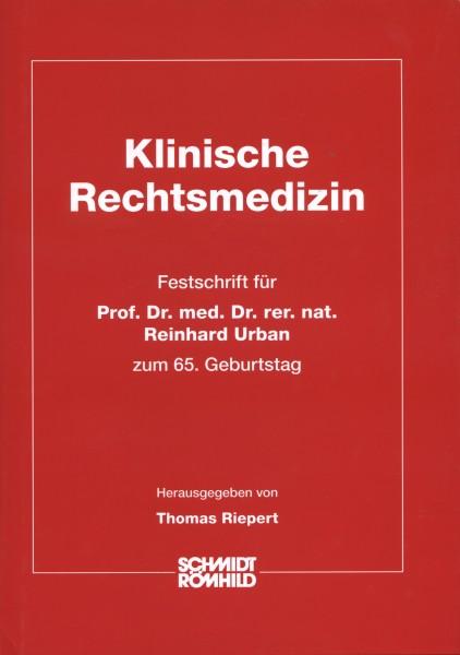 Klinische Rechtsmedizin. Festschrift für Prof. Dr. med. Dr. rer. nat. Reinhard Urban zum 65. Geburts