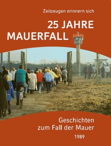 25 Jahre Mauerfall - Geschichten zum Fall der Mauer 1989. Zeitzeugen erinnern sich