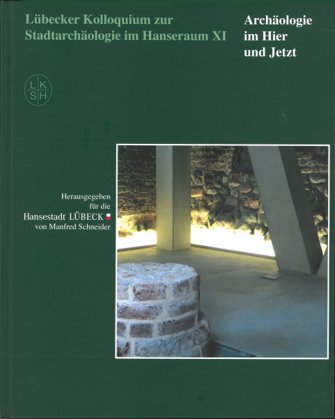 Lübecker Kolloquium zur Stadtarchäologie im Hanseraum XI: Archäologie im Hier und Jetzt