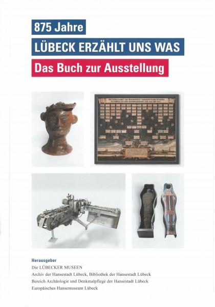 875 Jahre - Lübeck erzählt uns was. Das Buch zur Ausstellung