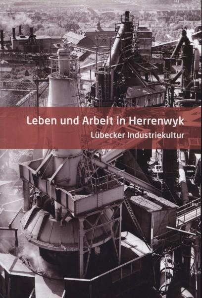 Leben und Arbeit in Herrenwyk. Lübecker Industriekultur