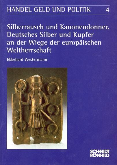 Silberrausch und Kanonendonner. Deutsches Silber und Kupfer an der Wiege der europäischen Weltherrsc