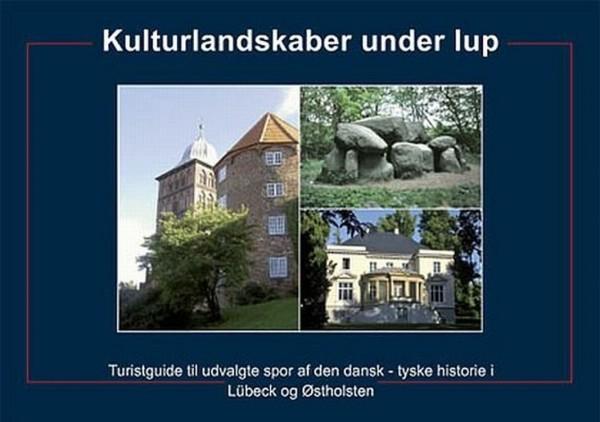 Kulturlandskaber under lup. Turistguide til udvalgte spor af den dansk-tyske historie