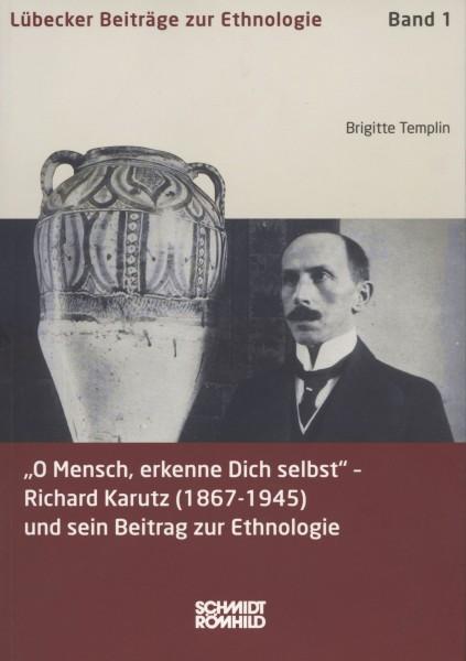 """""""O Mensch, erkenne Dich selbst"""" - Richard Karutz (1867-1945) und sein Beitrag zur Ethnologie"""