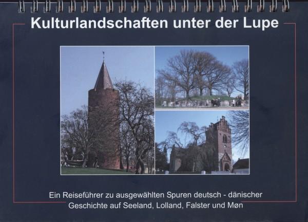 Kulturlandschaften unter der Lupe. Ein Reiseführer zu ausgewählten Spuren deutsch-dän. Geschichte