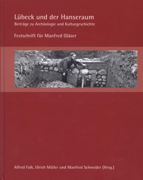 Lübeck und der Hanseraum. Beiträge zu Archäologie und Kulturgeschichte [Festschrift]
