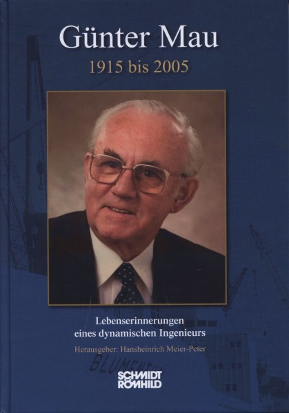 Günter Mau 1915 bis 2005. Lebenserinnerungen eines dynamischen Ingenieurs