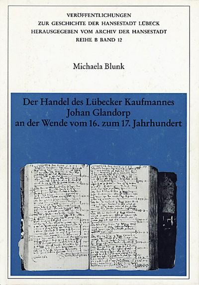 Der Handel des Lübecker Kaufmanns Johan Glandorp an der Wende vom 16. zum 17. Jahrhundert