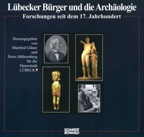 Lübecker Bürger und die Archäologie. Forschungen seit dem 17. Jahrhundert