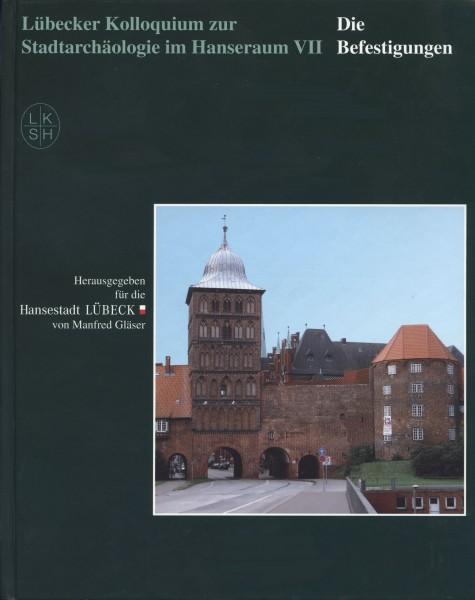 Lübecker Kolloquium zur Stadtarchäologie im Hanseraum Band VII. Die Befestigungen