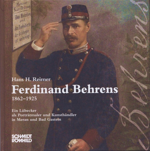 Ferdinand Behrens 1862-1925. Ein Lübecker als Porträtmaler und Kunsthändler in Meran und Bad Gastein