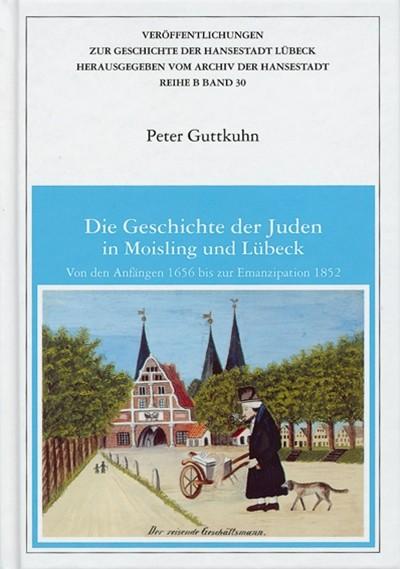 Die Geschichte der Juden in Moisling und Lübeck. Von den Anfängen 1656 bis zur Emanzipation 1852