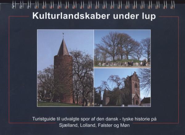 Kulturlandskaber under lup. Turistguide til udvalgte spor af den dansk-tyske historie pa Sjaelland,