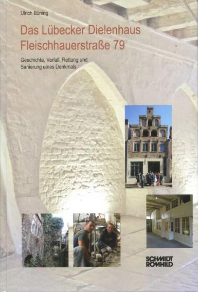 Das Lübecker Dielenhaus Fleischhauerstraße 79. Geschichte, Verfall, Rettung und Sanierung eines Denk