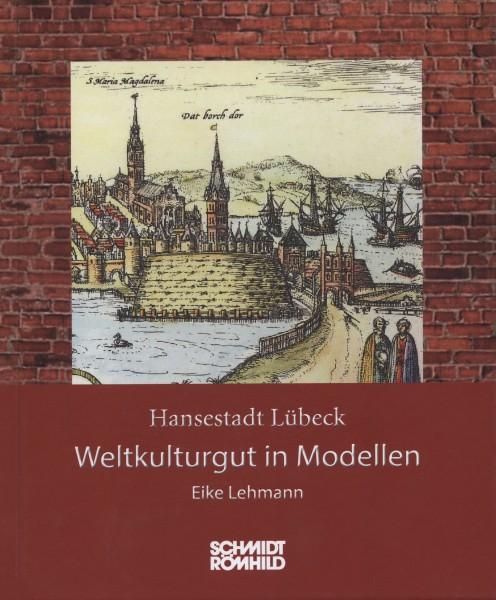 Hansestadt Lübeck: Weltkulturgut in Modellen