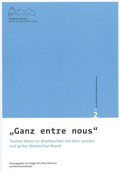 """""""Ganz entre nous"""". Thomas Mann im Briefwechsel mit dem Juristen und Lyriker Maximilian Brantl"""