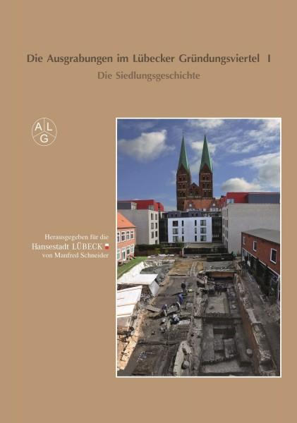 Die Ausgrabungen im Lübecker Gründungsviertel I: Die Siedlungsgeschichte