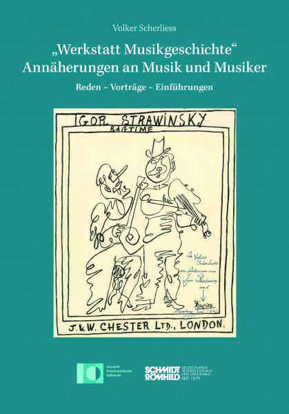 """""""Werkstatt Musikgeschichte"""" - Annäherungen an Musik und Musiker. Reden - Vorträge - Einführungen"""