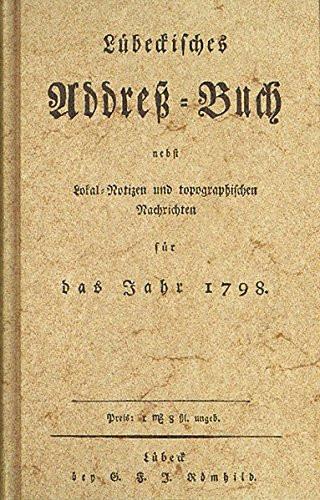 Lübeckisches Address=Buch nebst Lokal=Notizen und topographischen Nachrichten für das Jahr 1798