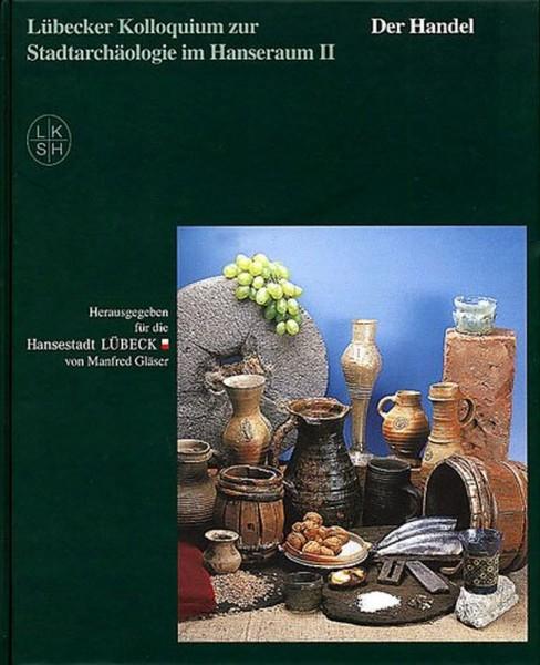 Lübecker Kolloquium zur Stadtarchäologie im Hanseraum Band II. Der Handel