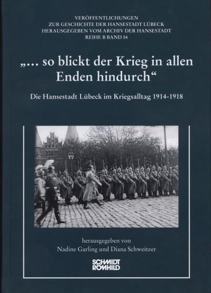 """""""... so blickt der Krieg in allen Enden hindurch"""". Die Hansestadt Lübeck im Kriegsalltag 1914-1918"""