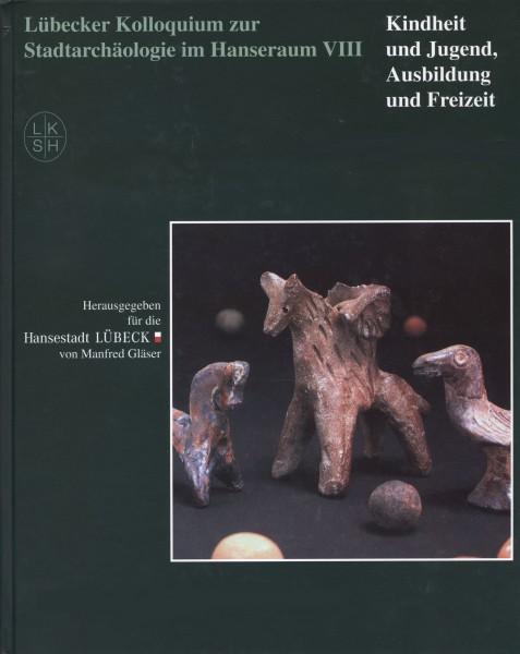 Lübecker Kolloquium zur Stadtarchäologie im Hanseraum VIII. Kindheit und Jugend, Ausbildung und Fre
