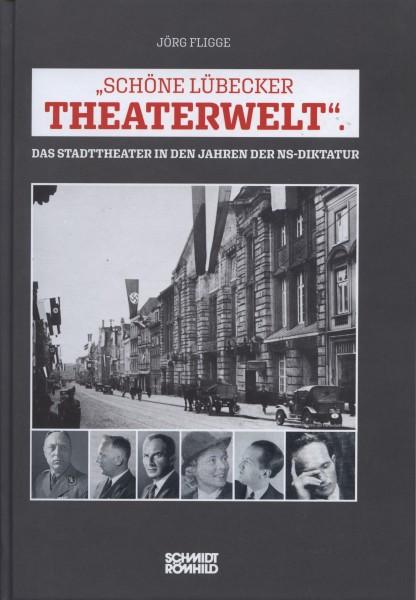 """""""Schöne Lübecker Theaterwelt"""". Das Stadttheater in den Jahren der NS-Diktatur"""