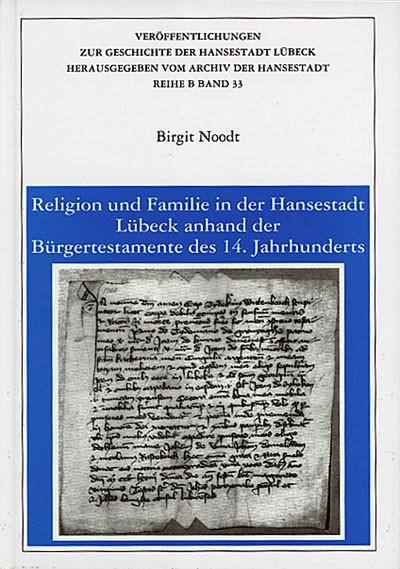 Religion und Familie in der Hansestadt Lübeck anhand der Bürgertestamente des 14. Jahrhunderts