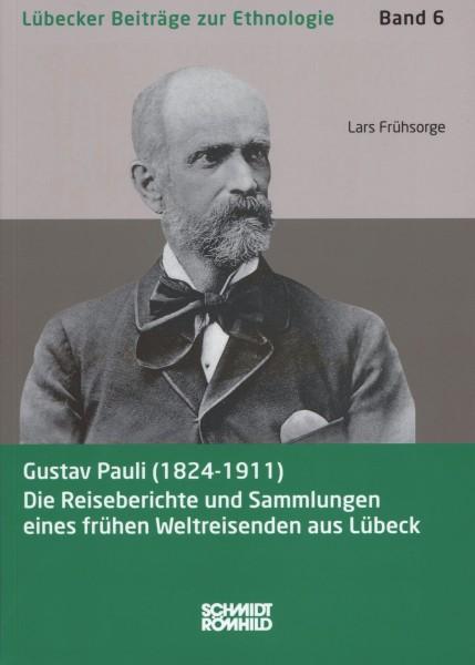 Gustav Pauli (1824-1911). Die Reiseberichte und Sammlungen eines frühen Weltreisenden aus Lübeck