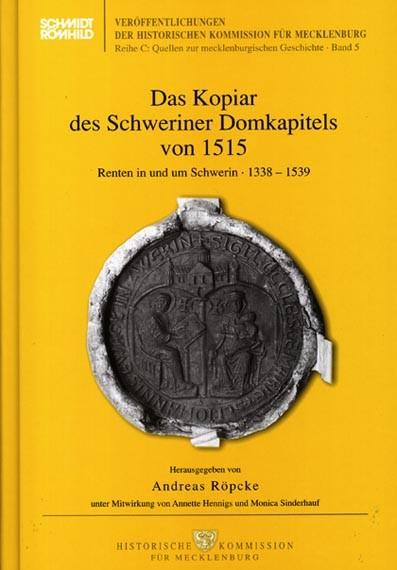 Das Kopiar des Schweriner Domkapitels von 1515. Renten in und um Schwerin 1338 - 1539