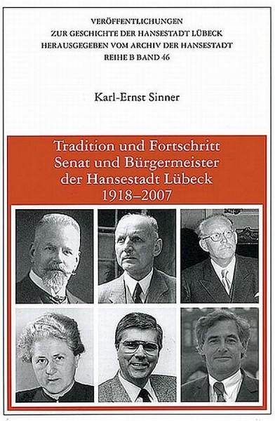 Tradition und Fortschritt. Senat und Bürgermeister der Hansestadt Lübeck 1918-2007