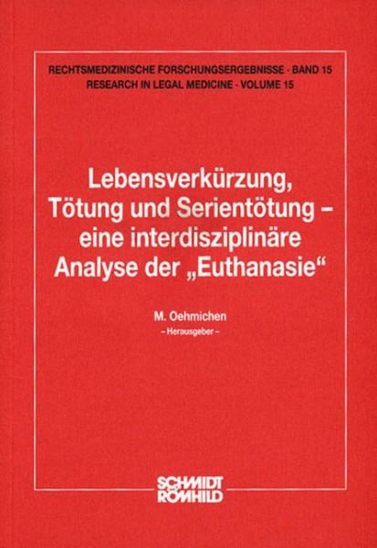 """Lebensverkürzung, Tötung und Serientötung - eine interdisziplinäre Analyse der """"Euthanasie"""""""