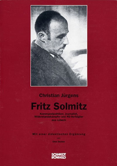 Fritz Solmitz. Kommunalpolitiker, Journalist, Widerstandskämpfer und NS-Verfolgter aus Lübeck