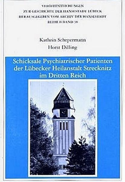 Schicksale Psychiatrischer Patienten der Lübecker Heilanstalt Strecknitz im Dritten Reich