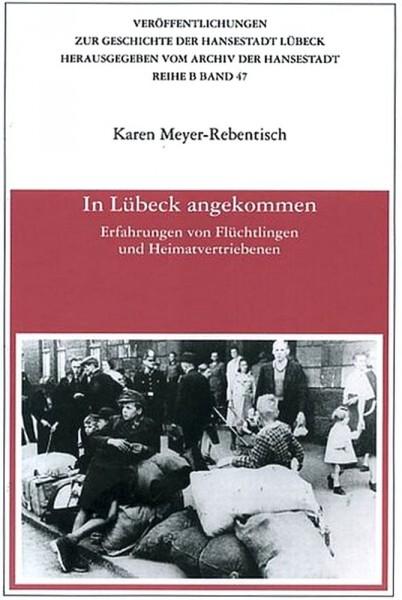 In Lübeck angekommen. Erfahrungen von Flüchtlingen und Heimatvertriebenen